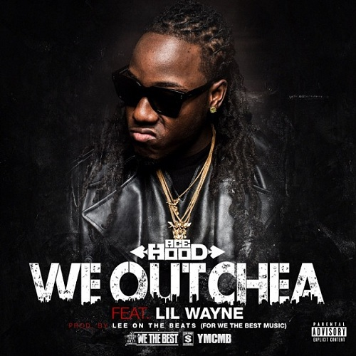 New Music | Ace Hood – 'We Outchea' (Feat. Lil Wayne)