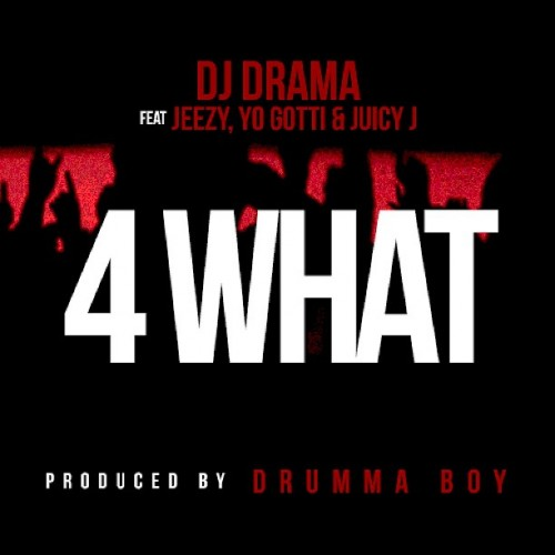 New Music | DJ Drama – '4 What' (Feat. Young Jeezy, Yo Gotti & Juicy J)