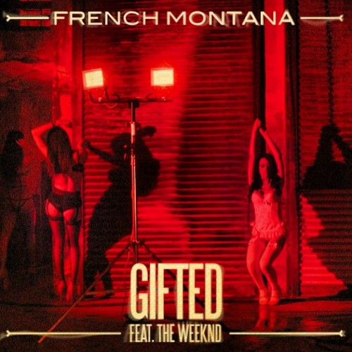 New Music | French Montana feat. The Weeknd - Gifted