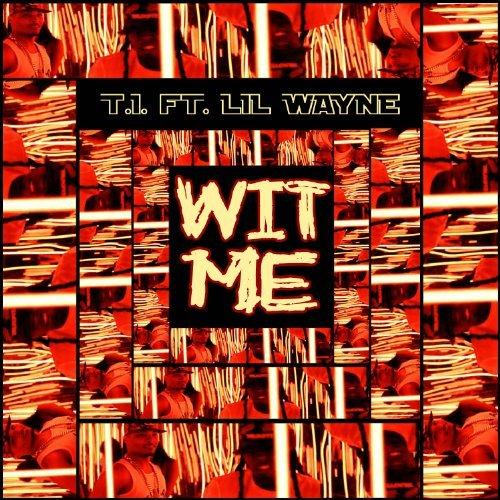 New Music | T.I. – 'Wit Me' (Feat. Lil Wayne)