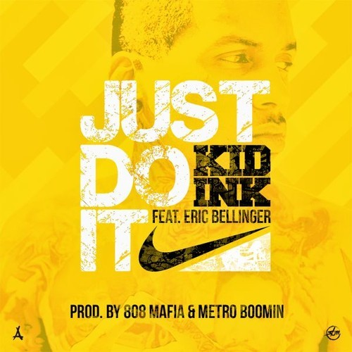 (New Music) Kid Ink – 'Just Do It' (Feat. Eric Bellinger)